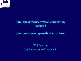 The Theory/Observation connection lecture 3 the (non-linear) growth of structure