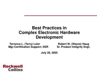 Best Practices in Complex Electronic Hardware Development  Terrence L. Terry Leier  Robert W. Wayne Haug Mgr-Certificati