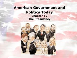 American Government and Politics Today Chapter 12 The Presidency