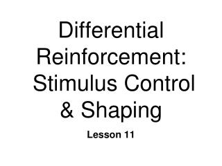 Differential Reinforcement:    Stimulus Control & Shaping