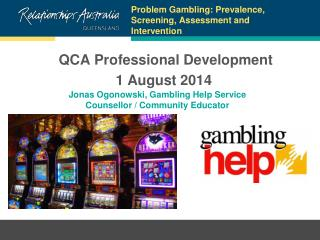 Problem Gambling: Prevalence, Screening, Assessment and Intervention