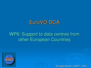 EuroVO-DCA WP6: Support to data centres from other European Countries