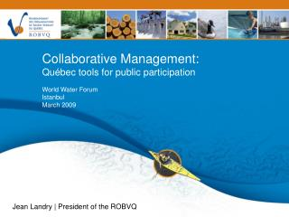 Collaborative Management: Québec tools for public participation World Water Forum Istanbul