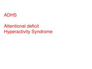 ADHS Attentional deficit Hyperactivity Syndrome