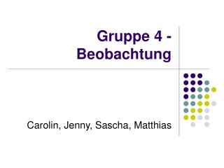 Gruppe 4 - Beobachtung