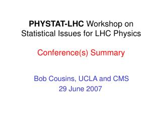 PHYSTAT-LHC  Workshop on  Statistical Issues for LHC Physics Conference(s) Summary