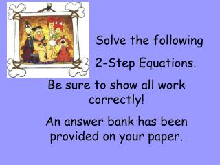 Solve the following                      2-Step Equations. Be sure to show all work correctly!