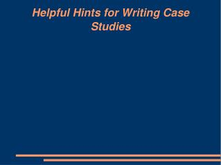 Helpful Hints for Writing Case Studies