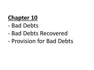 Chapter 10 - Bad Debts - Bad Debts Recovered - Provision for Bad Debts