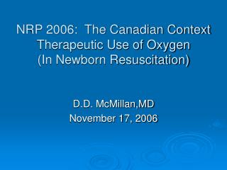 NRP 2006:  The Canadian Context Therapeutic Use of Oxygen (In Newborn Resuscitation)