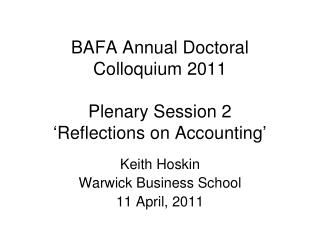 BAFA Annual Doctoral Colloquium 2011 Plenary Session 2 'Reflections on Accounting'