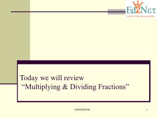 "Today we will review   ""Multiplying & Dividing Fractions"""
