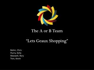 "The A or B Team ""Lets Geaux Shopping"""