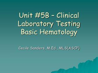 Unit #5B – Clinical Laboratory Testing Basic Hematology