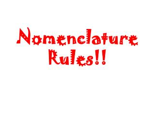 Nomenclature Rules!!