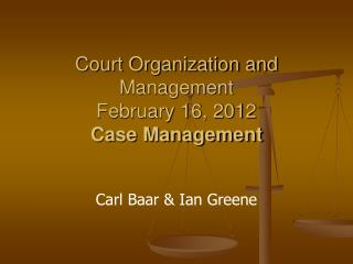 Court Organization and Management February 16, 2012 Case Management
