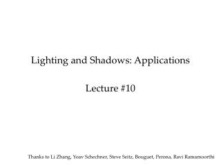 Lighting and Shadows: Applications  Lecture 10
