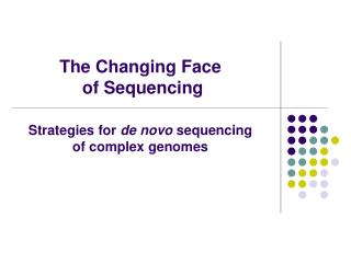 The Changing Face  of Sequencing