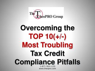 Overcoming the  TOP 10(+/-) Most Troubling Tax Credit Compliance Pitfalls
