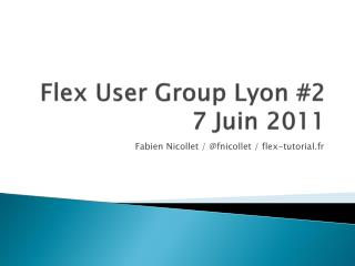 Flex  User Group Lyon #2 7 Juin 2011