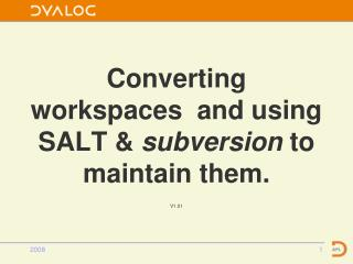 Converting workspaces  and using SALT &  subversion  to maintain them.