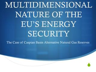 MULTIDIMENSIONAL NATURE OF THE  EU'S ENERGY SECURITY