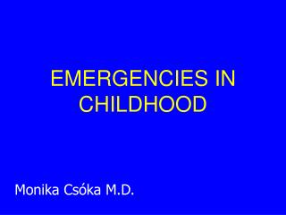 EMERGENCIES IN CHILDHOOD