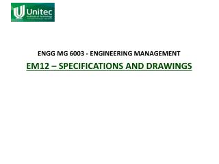ENGG MG 6003 - ENGINEERING MANAGEMENT EM12 – Specifications and Drawings