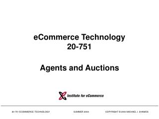 eCommerce Technology 20-751 Agents and Auctions