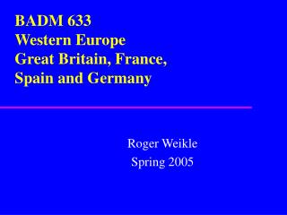 BADM 633 Western Europe Great Britain, France,  Spain and Germany