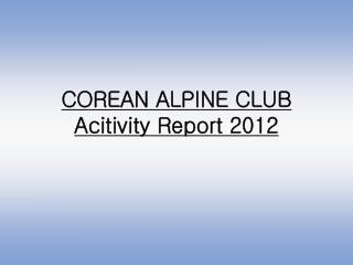 COREAN ALPINE CLUB Acitivity Report 2012