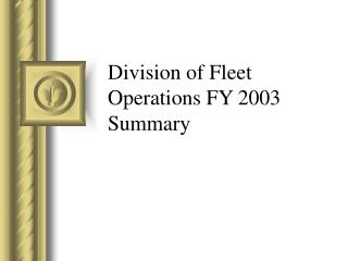 Division of Fleet Operations FY 2003 Summary