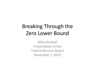 Breaking Through the  Zero Lower Bound