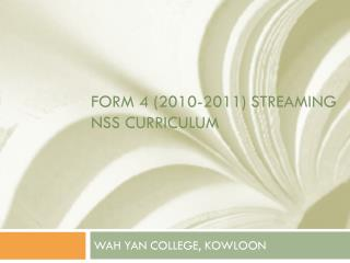FORM 4 (2010-2011) STREAMING  nss  Curriculum