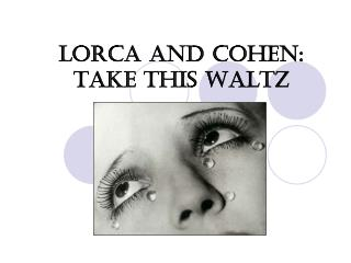 LORCA AND COHEN: TAKE THIS WALTZ