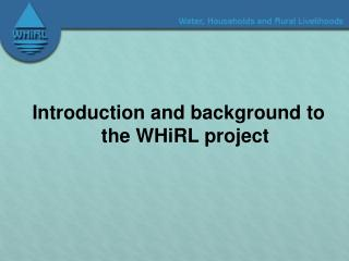 Introduction and background to the WHiRL project