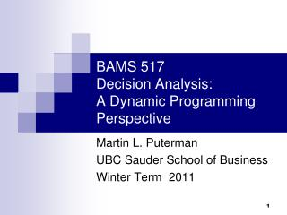 BAMS 517 Decision Analysis:  A Dynamic Programming Perspective