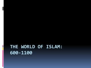 The World of Islam:  600-1100