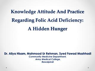 Knowledge Attitude And Practice Regarding Folic Acid  Deficiency: A Hidden Hunger