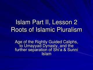Islam Part II, Lesson 2 Roots of Islamic Pluralism