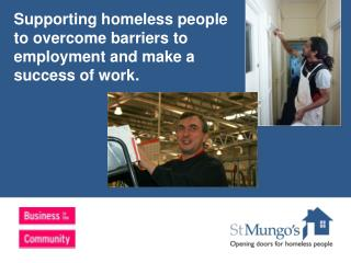 Supporting homeless people to overcome barriers to employment and make a success of work.