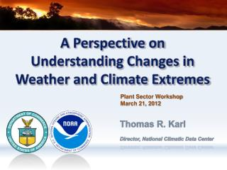 A Perspective on Understanding Changes in  Weather and Climate Extremes