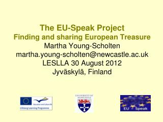 The EU-Speak Project  Finding and sharing European Treasure Martha Young-Scholten