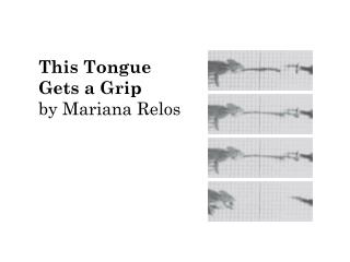 This Tongue Gets a Grip by Mariana Relos