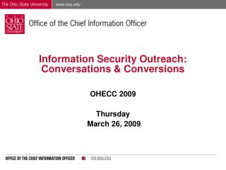 Information Security Outreach: Conversations  Conversions  OHECC 2009  Thursday  March 26, 2009