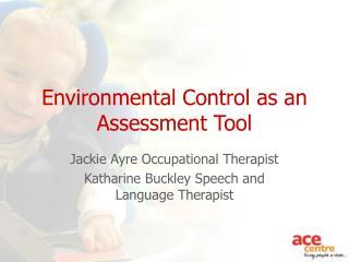 Environmental Control as an Assessment Tool