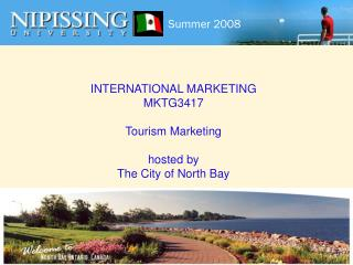INTERNATIONAL MARKETING MKTG3417 Tourism Marketing  hosted by The City of North Bay