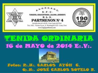 TENIDA ORDINARIA 16 de MAYO de 2014 E:.V:.    Fotos: R:.H:. CARLOS  AYÓN  C.