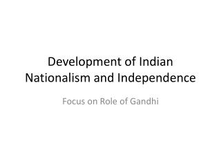 Development of Indian Nationalism and Independence