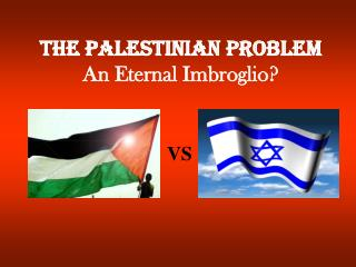 THE PALESTINIAN PROBLEM An Eternal Imbroglio?